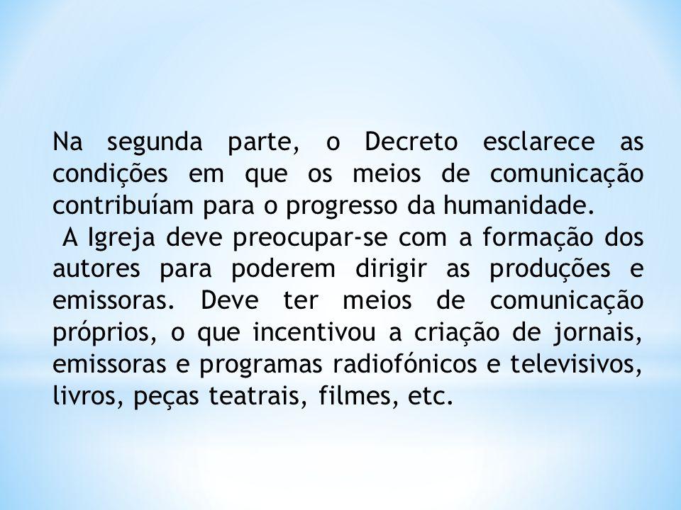 Na segunda parte, o Decreto esclarece as condições em que os meios de comunicação contribuíam para o progresso da humanidade.