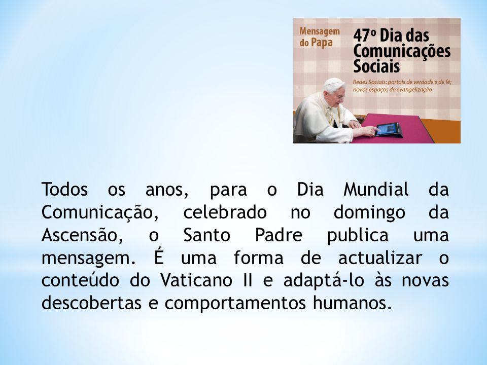 Todos os anos, para o Dia Mundial da Comunicação, celebrado no domingo da Ascensão, o Santo Padre publica uma mensagem.
