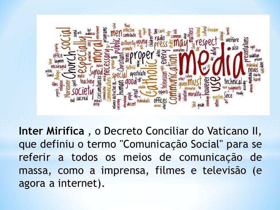 Inter Mirifica , o Decreto Conciliar do Vaticano II, que definiu o termo Comunicação Social para se referir a todos os meios de comunicação de massa, como a imprensa, filmes e televisão (e agora a internet).