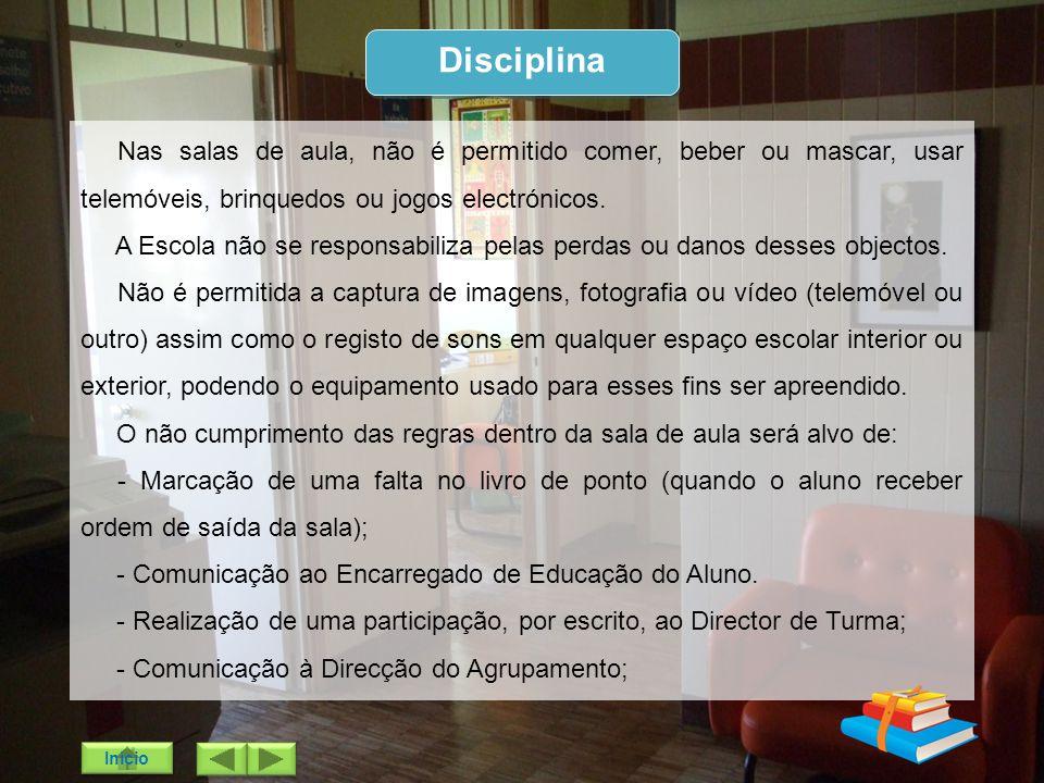 Disciplina Nas salas de aula, não é permitido comer, beber ou mascar, usar telemóveis, brinquedos ou jogos electrónicos.