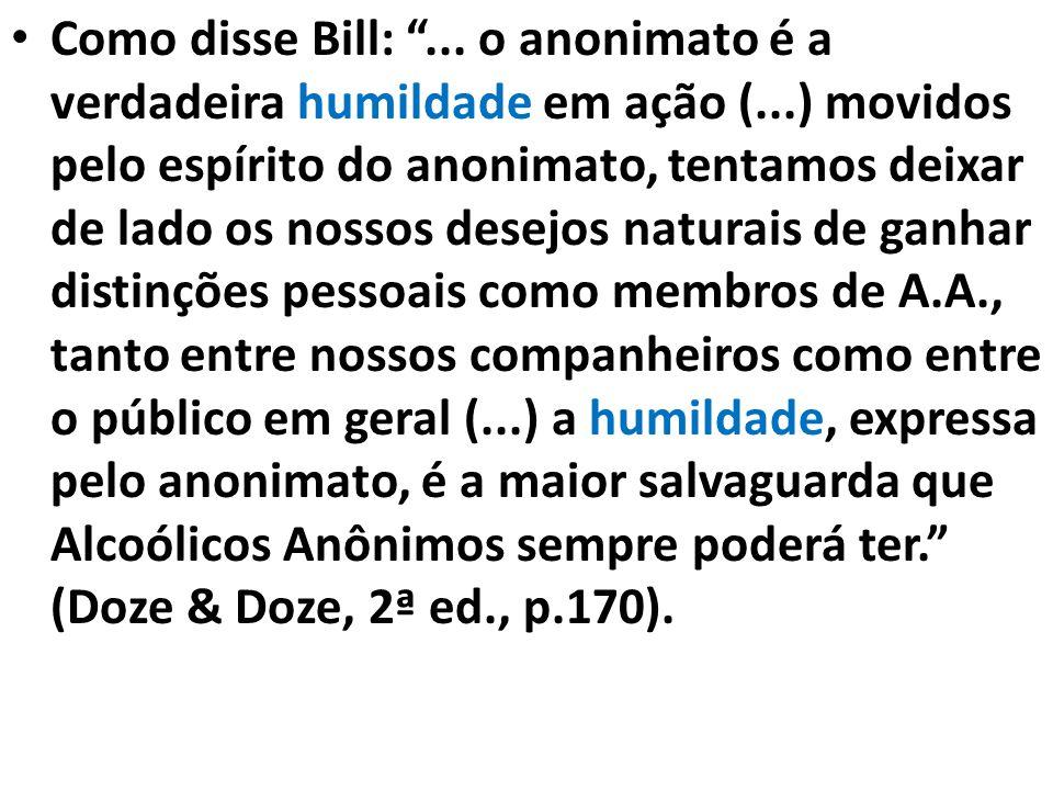 Como disse Bill: . o anonimato é a verdadeira humildade em ação (