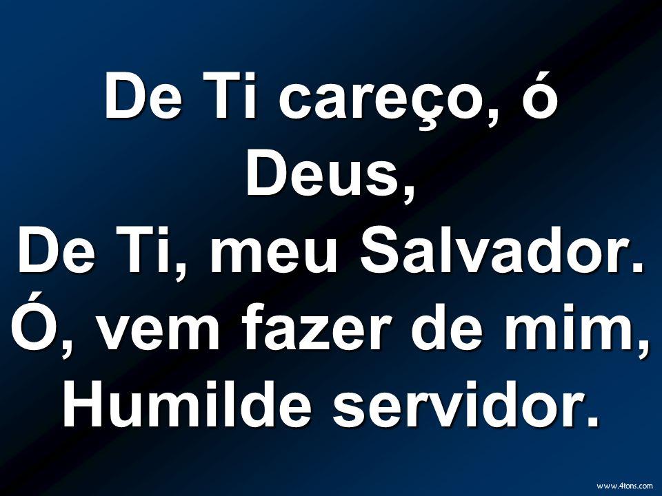 De Ti careço, ó Deus, De Ti, meu Salvador
