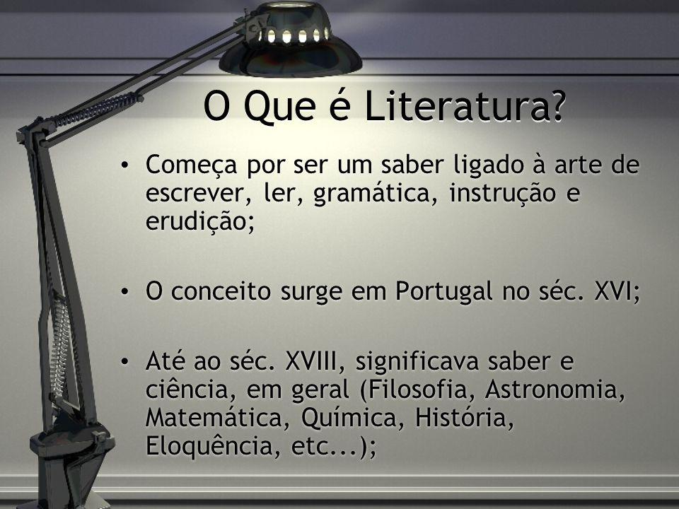 O Que é Literatura Começa por ser um saber ligado à arte de escrever, ler, gramática, instrução e erudição;