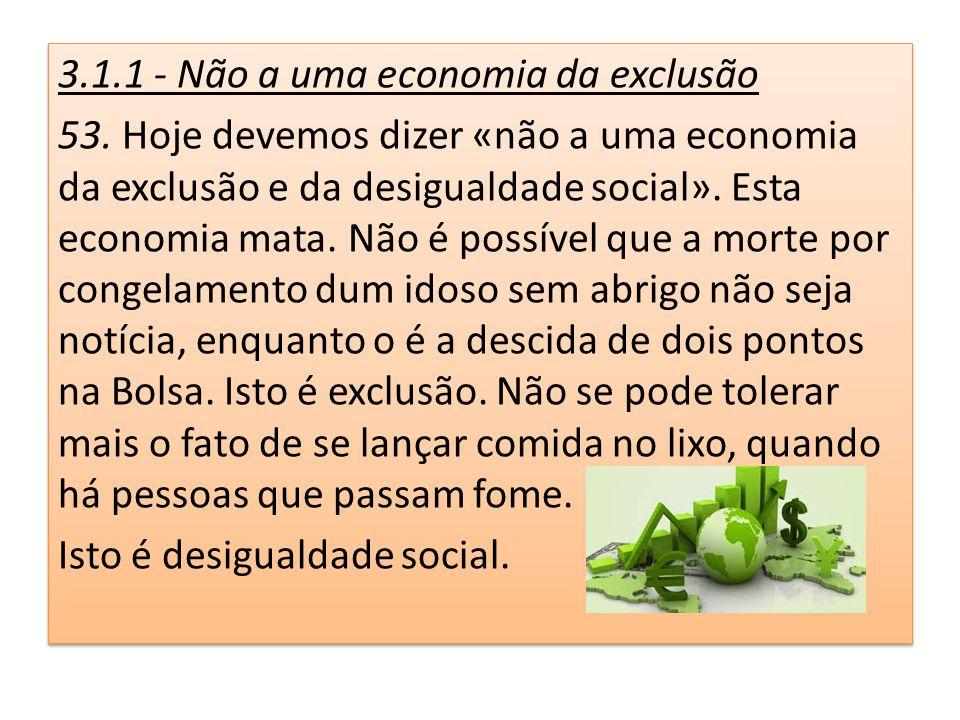 3. 1. 1 - Não a uma economia da exclusão 53