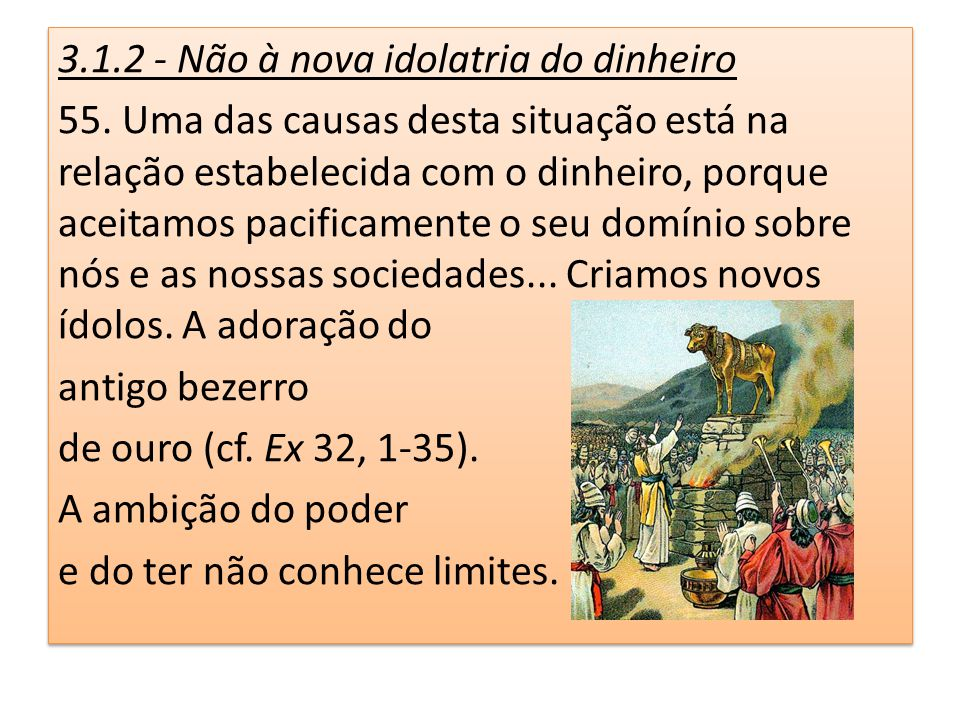 3. 1. 2 - Não à nova idolatria do dinheiro 55