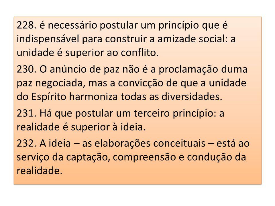 228. é necessário postular um princípio que é indispensável para construir a amizade social: a unidade é superior ao conflito.