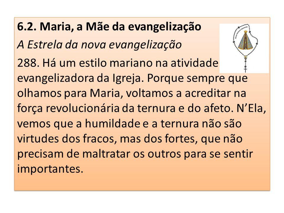 6.2. Maria, a Mãe da evangelização A Estrela da nova evangelização 288.