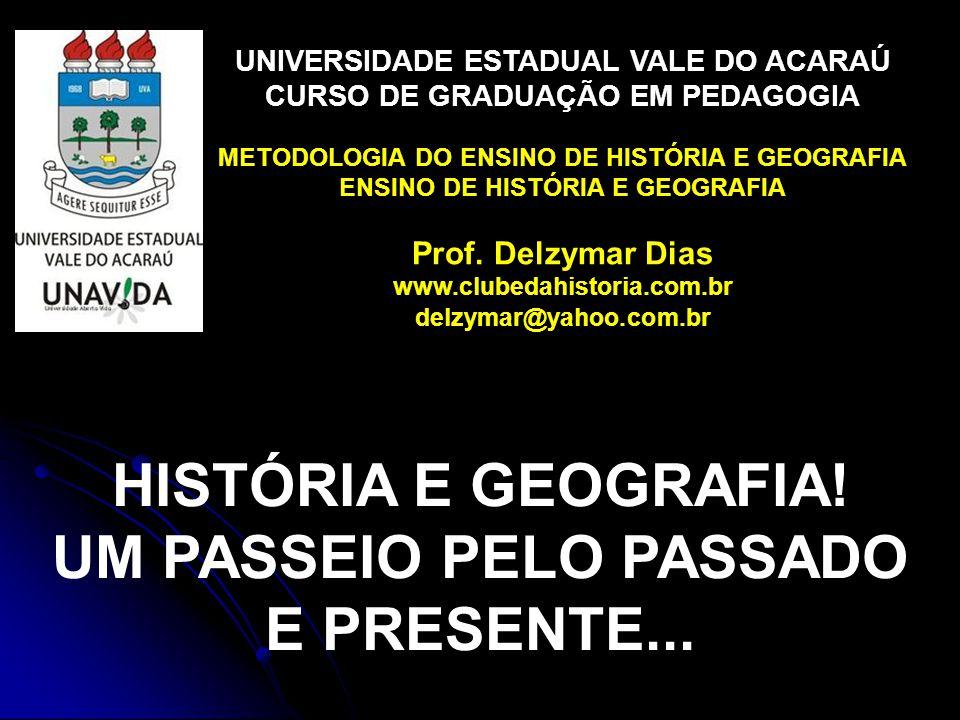 HISTÓRIA E GEOGRAFIA! UM PASSEIO PELO PASSADO E PRESENTE...