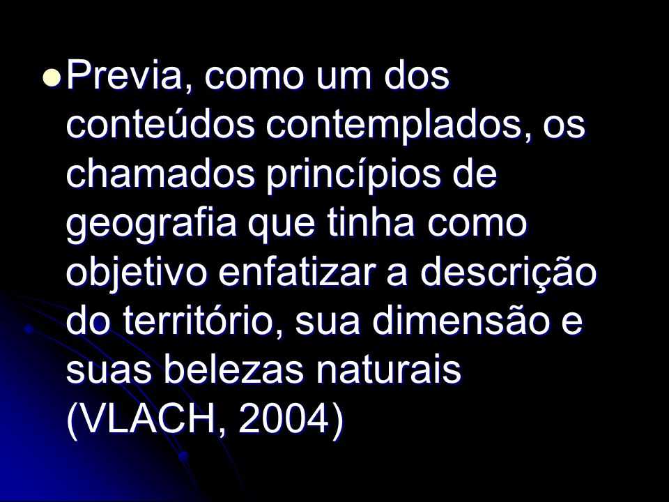 Previa, como um dos conteúdos contemplados, os chamados princípios de geografia que tinha como objetivo enfatizar a descrição do território, sua dimensão e suas belezas naturais (VLACH, 2004)