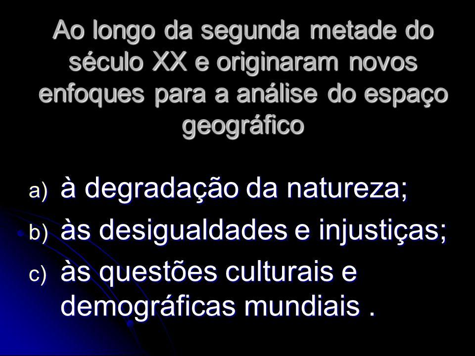 à degradação da natureza; às desigualdades e injustiças;