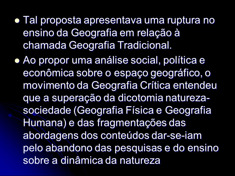 Tal proposta apresentava uma ruptura no ensino da Geografia em relação à chamada Geografia Tradicional.
