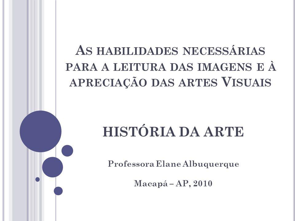 HISTÓRIA DA ARTE Professora Elane Albuquerque Macapá – AP, 2010