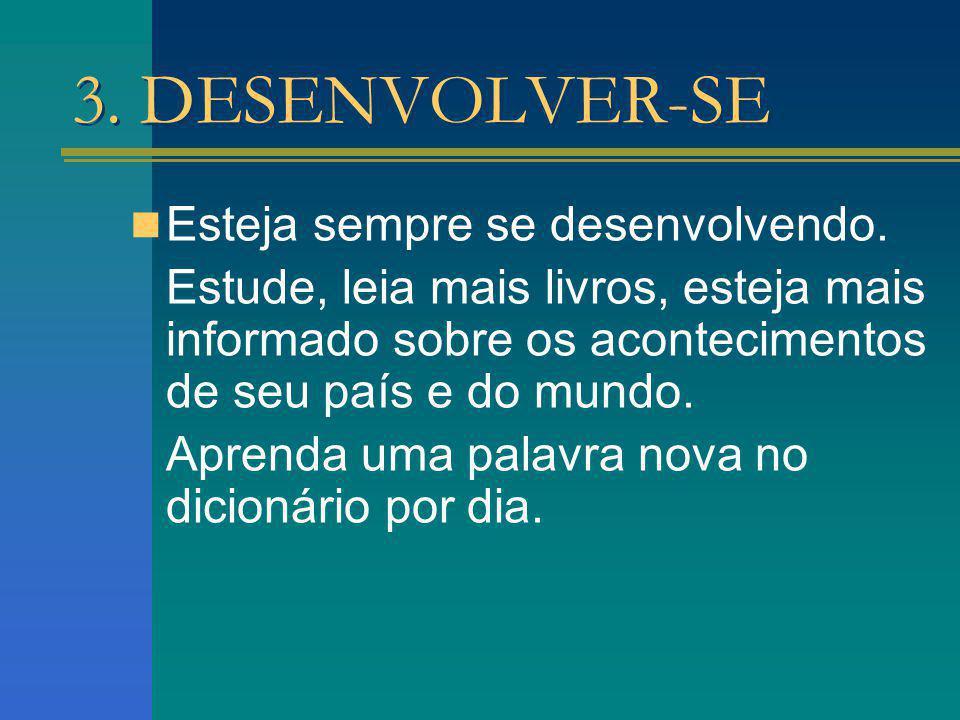 3. DESENVOLVER-SE Esteja sempre se desenvolvendo.