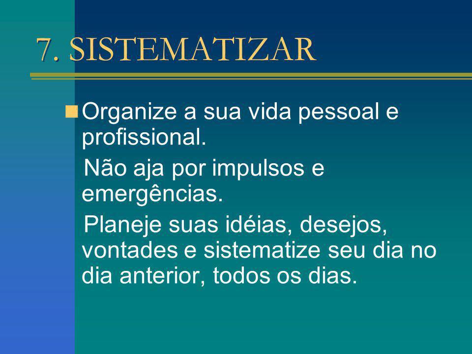 7. SISTEMATIZAR Organize a sua vida pessoal e profissional.