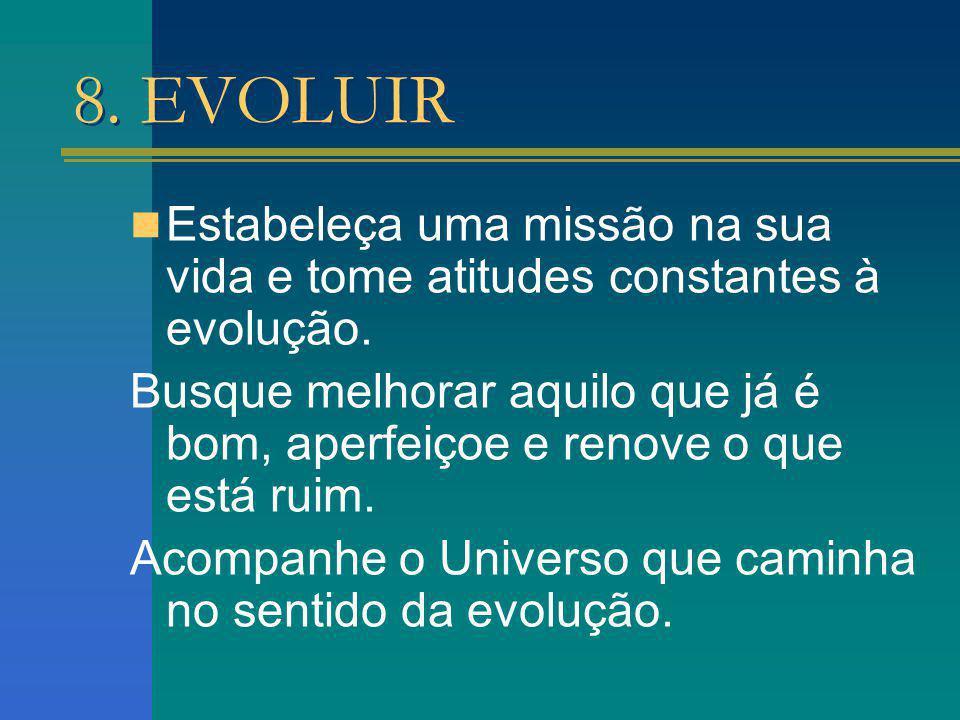 8. EVOLUIR Estabeleça uma missão na sua vida e tome atitudes constantes à evolução.