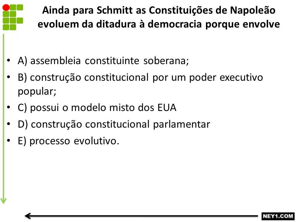 Ainda para Schmitt as Constituições de Napoleão evoluem da ditadura à democracia porque envolve