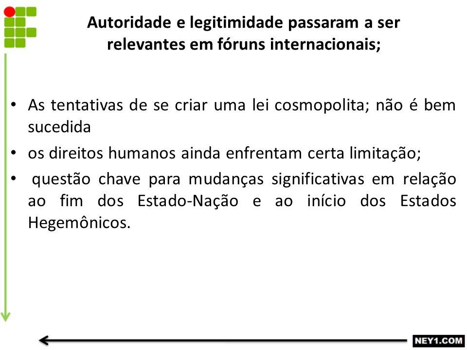 Autoridade e legitimidade passaram a ser relevantes em fóruns internacionais;