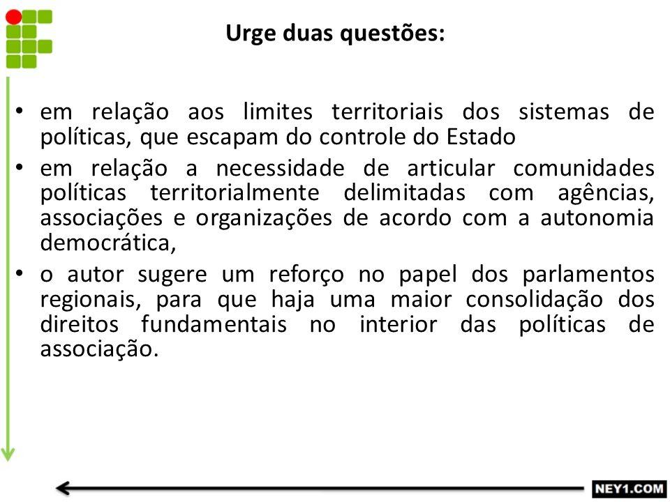 Urge duas questões: em relação aos limites territoriais dos sistemas de políticas, que escapam do controle do Estado.