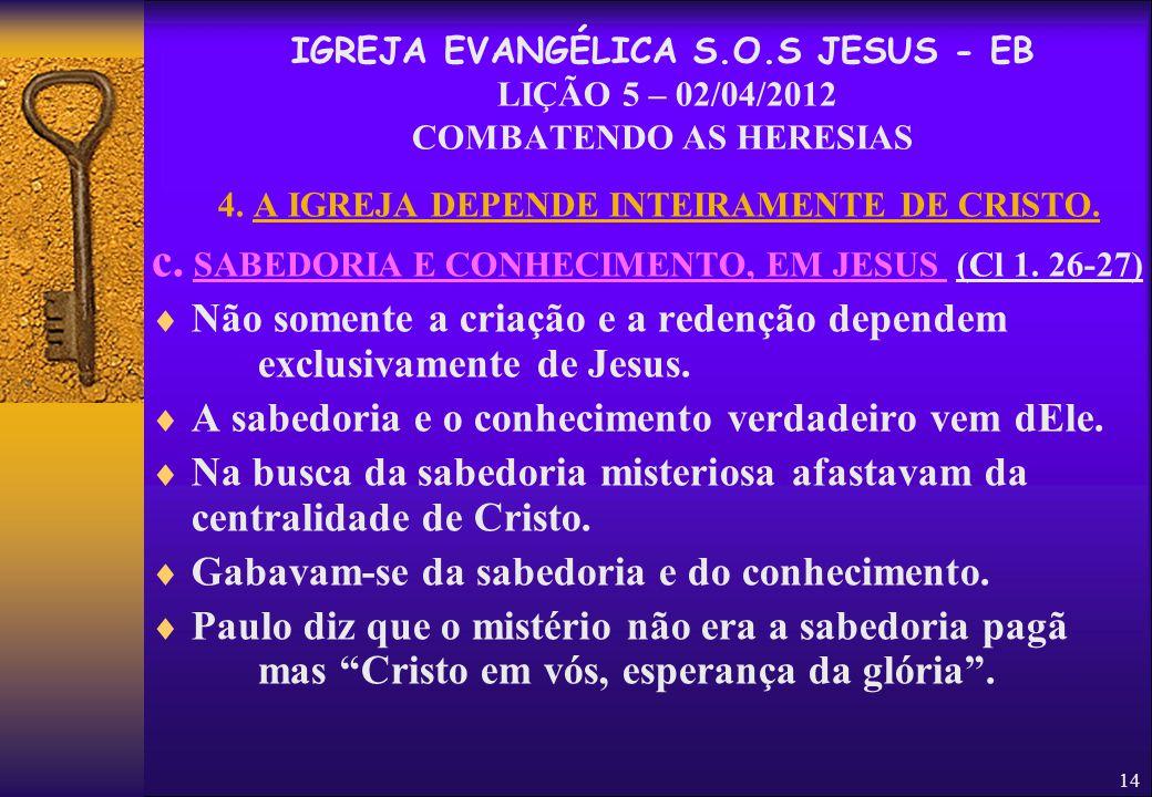 4. A IGREJA DEPENDE INTEIRAMENTE DE CRISTO.