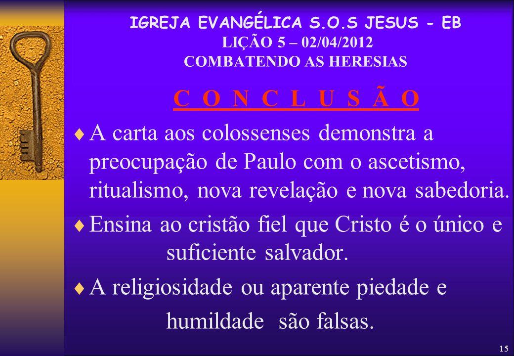 Ensina ao cristão fiel que Cristo é o único e suficiente salvador.