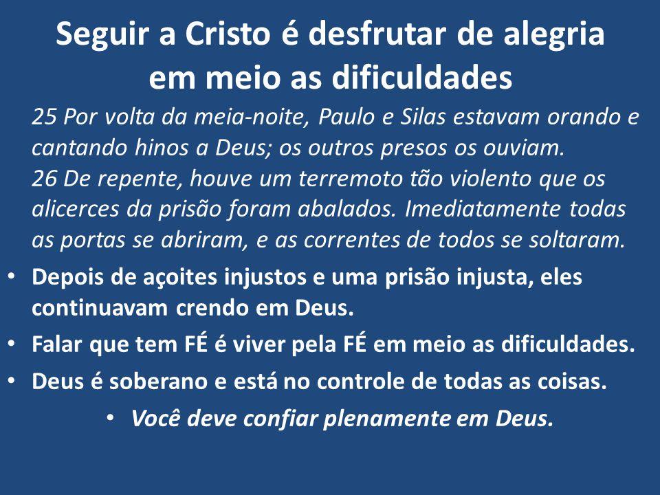 Seguir a Cristo é desfrutar de alegria em meio as dificuldades