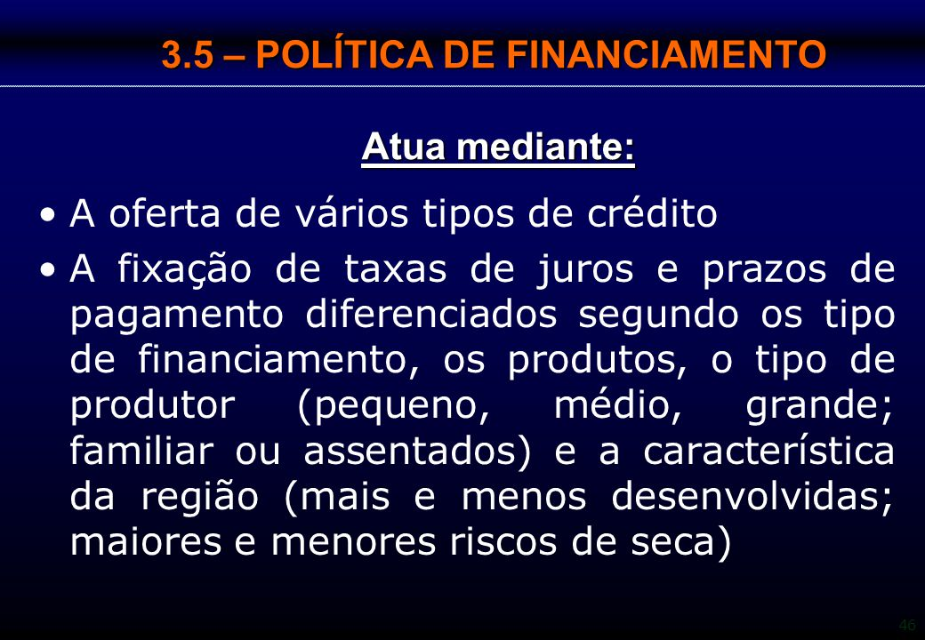3.5 – POLÍTICA DE FINANCIAMENTO Atua mediante:
