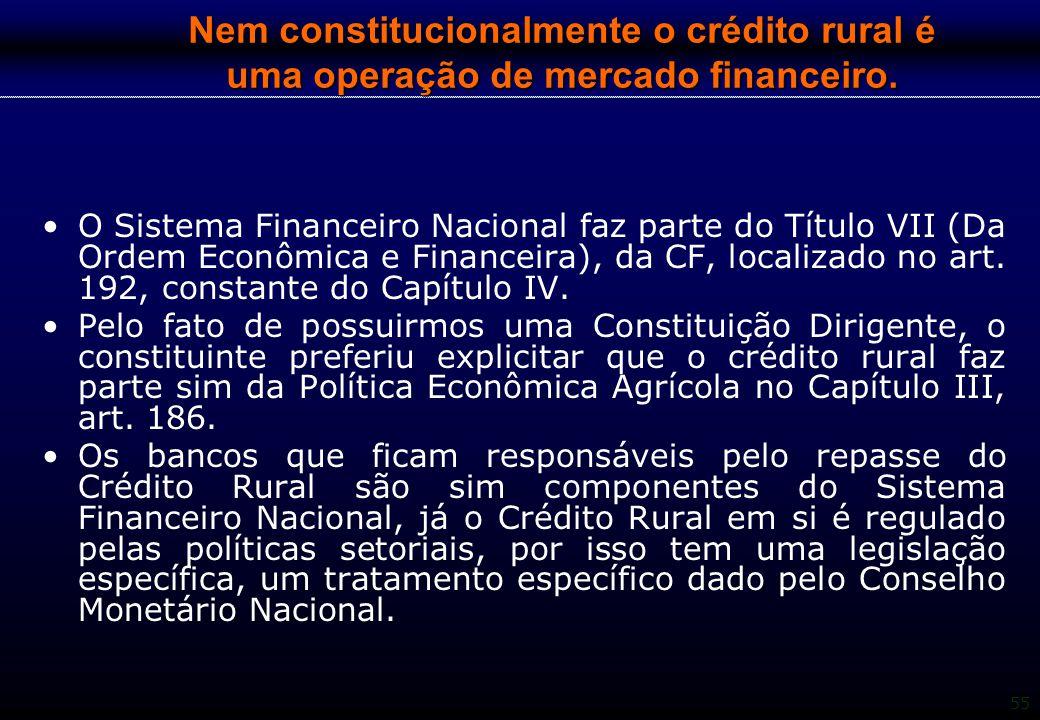 Nem constitucionalmente o crédito rural é uma operação de mercado financeiro.