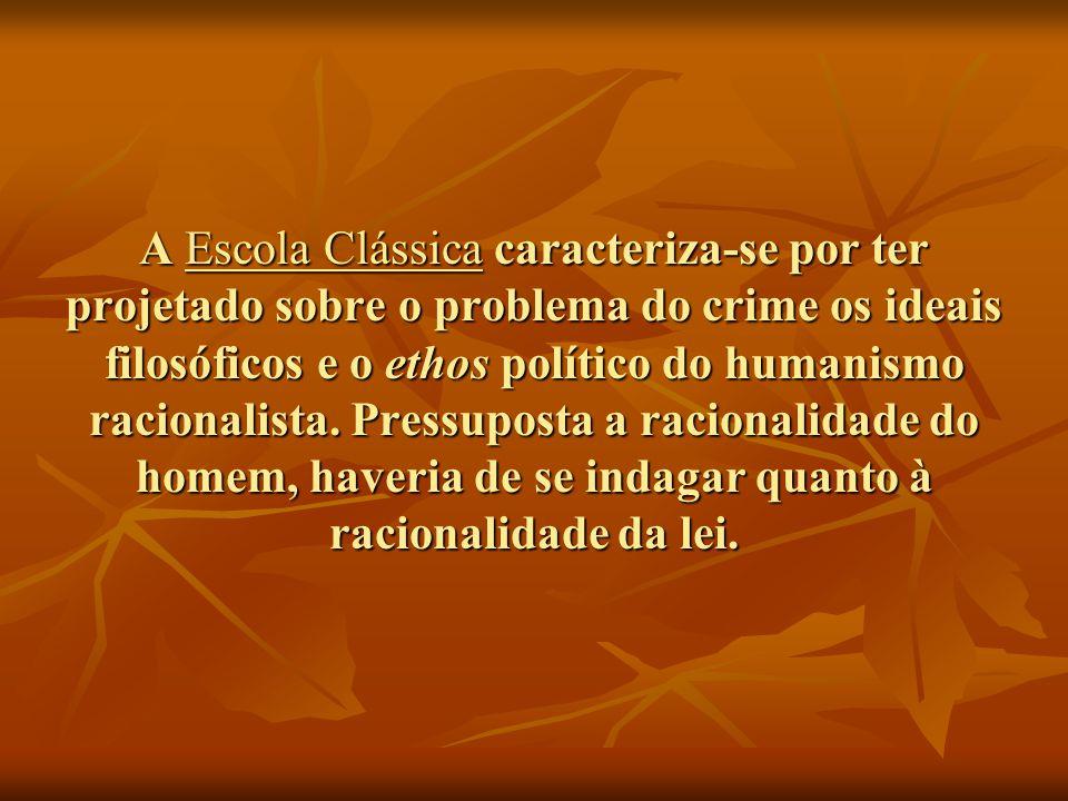 A Escola Clássica caracteriza-se por ter projetado sobre o problema do crime os ideais filosóficos e o ethos político do humanismo racionalista.