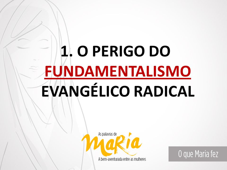 1. O PERIGO DO FUNDAMENTALISMO EVANGÉLICO RADICAL
