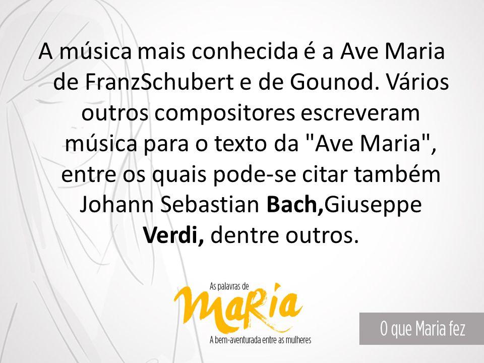 A música mais conhecida é a Ave Maria de FranzSchubert e de Gounod