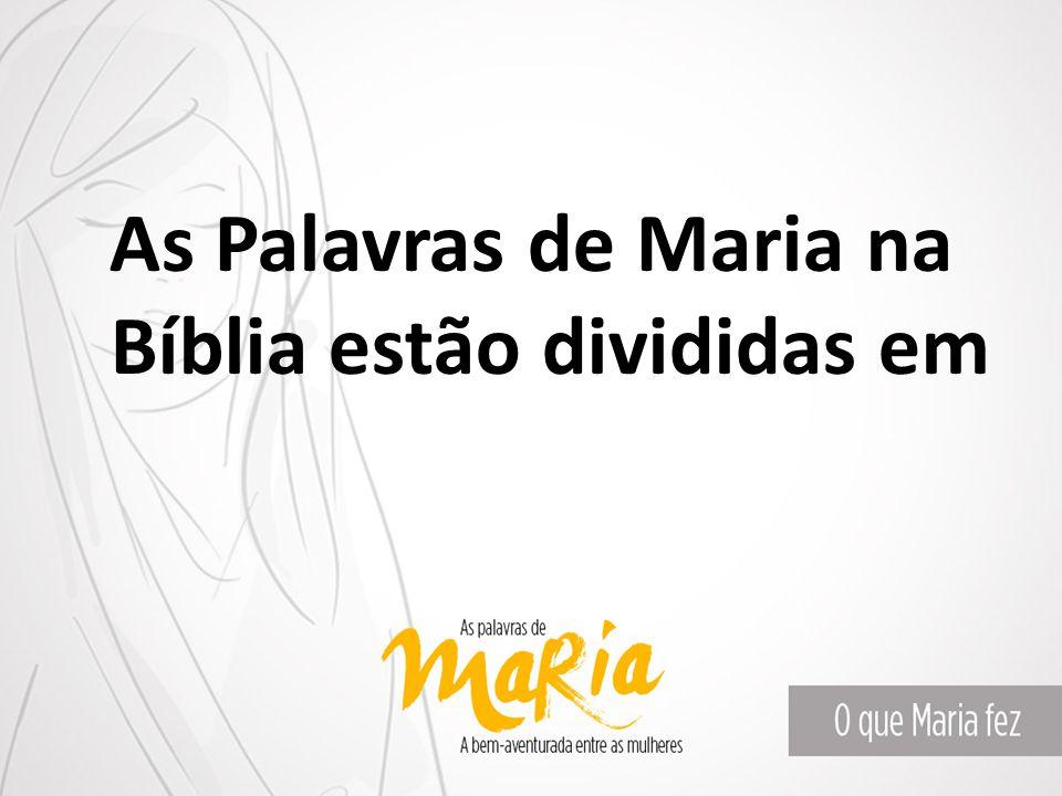 As Palavras de Maria na Bíblia estão divididas em