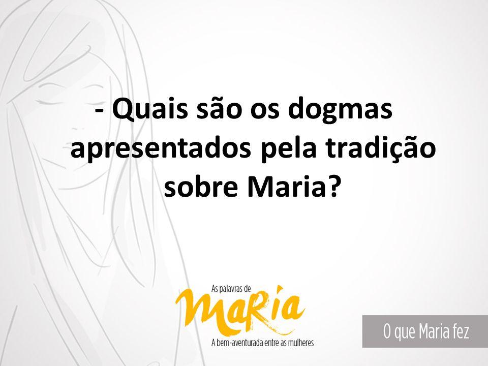 - Quais são os dogmas apresentados pela tradição sobre Maria