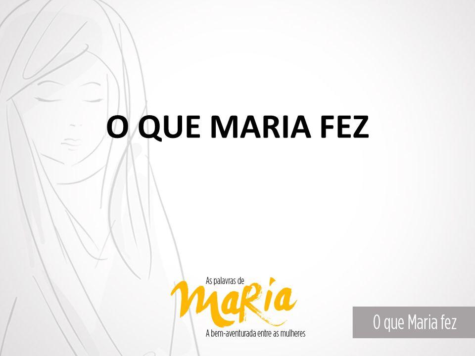 O QUE MARIA FEZ