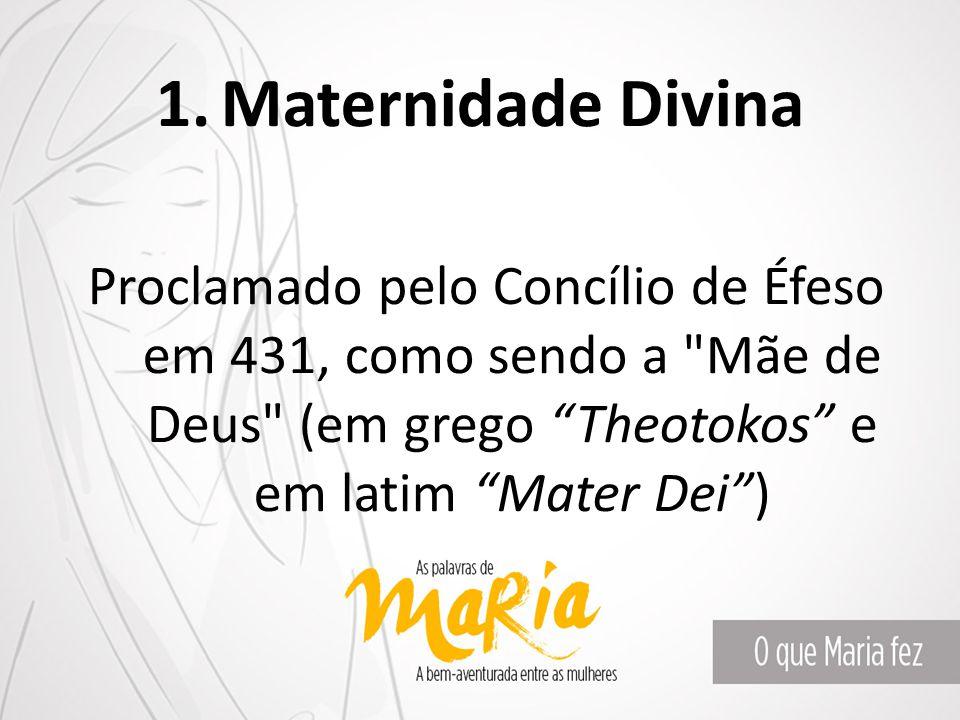 Maternidade Divina Proclamado pelo Concílio de Éfeso em 431, como sendo a Mãe de Deus (em grego Theotokos e em latim Mater Dei )