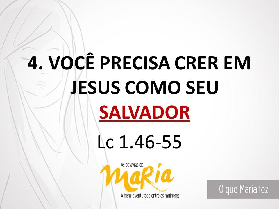 4. VOCÊ PRECISA CRER EM JESUS COMO SEU SALVADOR Lc 1.46-55
