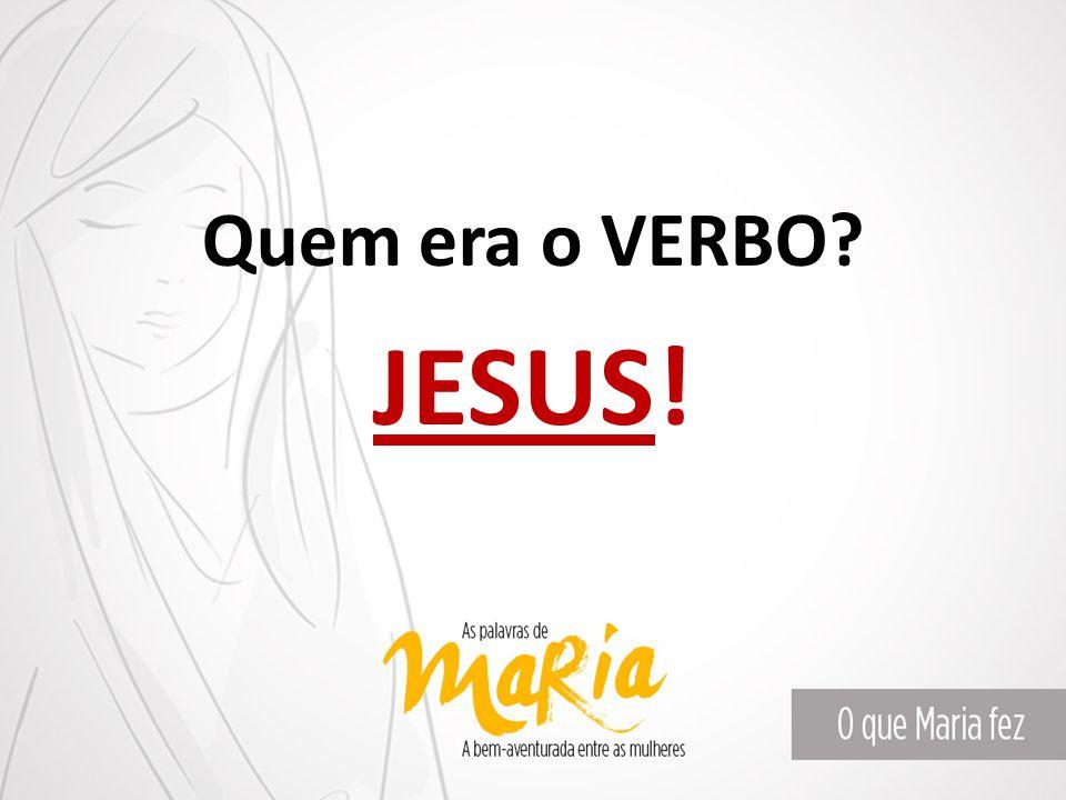 Quem era o VERBO JESUS!
