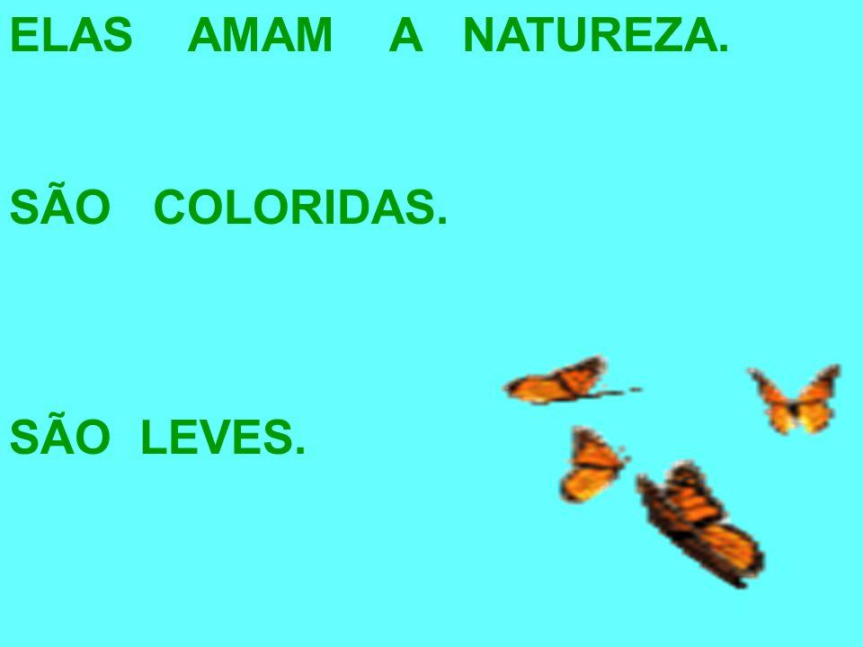 ELAS AMAM A NATUREZA. SÃO COLORIDAS.