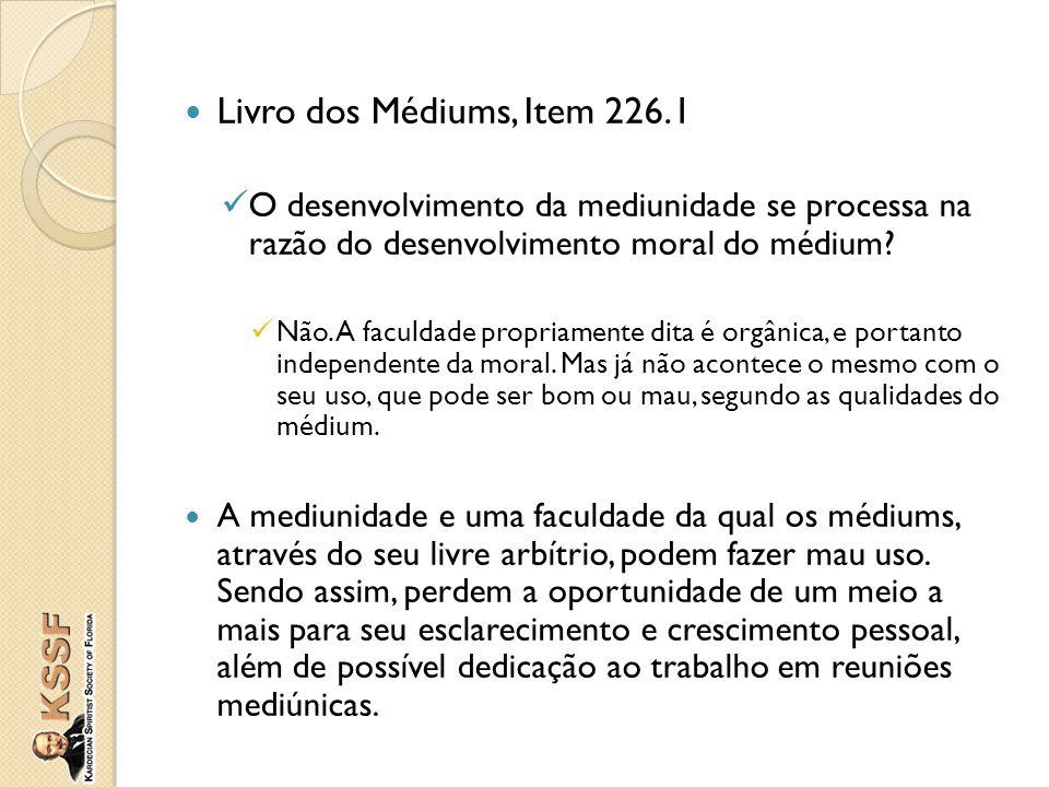 Livro dos Médiums, Item 226.1 O desenvolvimento da mediunidade se processa na razão do desenvolvimento moral do médium