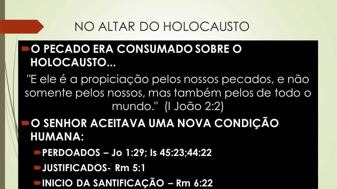 NO ALTAR DO HOLOCAUSTO O PECADO ERA CONSUMADO SOBRE O HOLOCAUSTO...