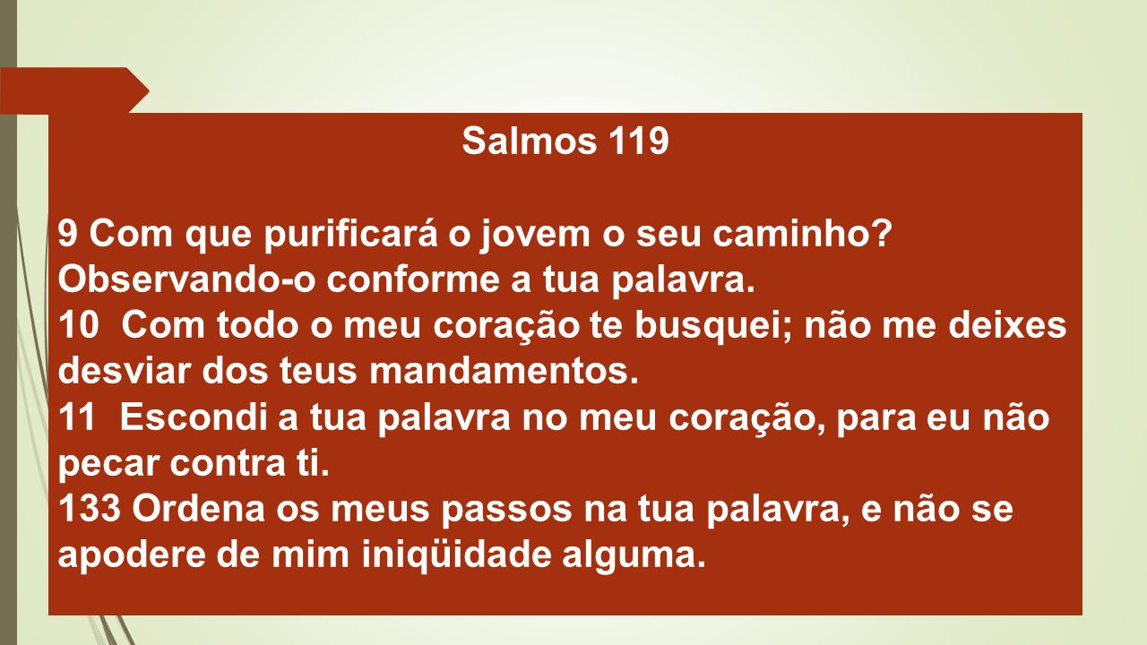 Salmos 119 9 Com que purificará o jovem o seu caminho Observando-o conforme a tua palavra.
