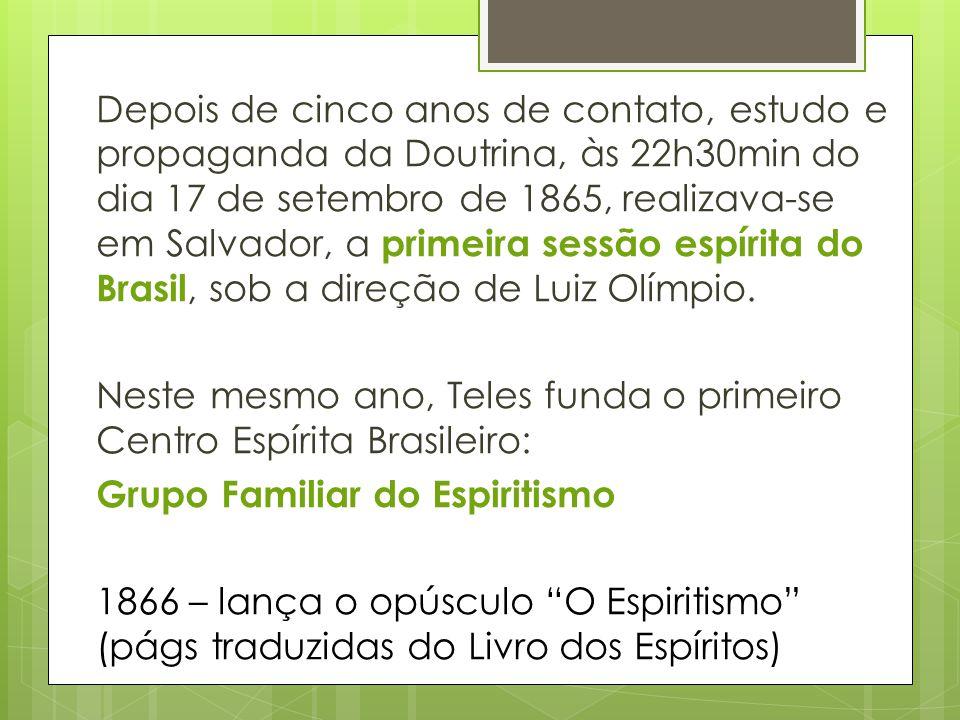 Depois de cinco anos de contato, estudo e propaganda da Doutrina, às 22h30min do dia 17 de setembro de 1865, realizava-se em Salvador, a primeira sessão espírita do Brasil, sob a direção de Luiz Olímpio.