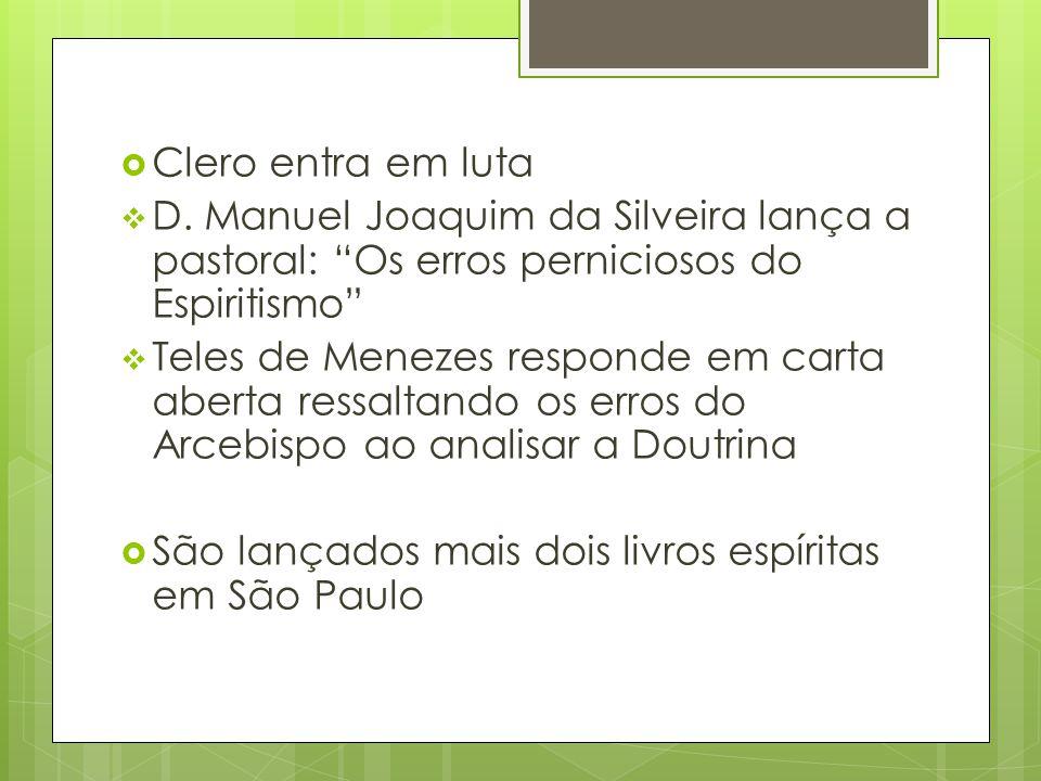 Clero entra em luta D. Manuel Joaquim da Silveira lança a pastoral: Os erros perniciosos do Espiritismo