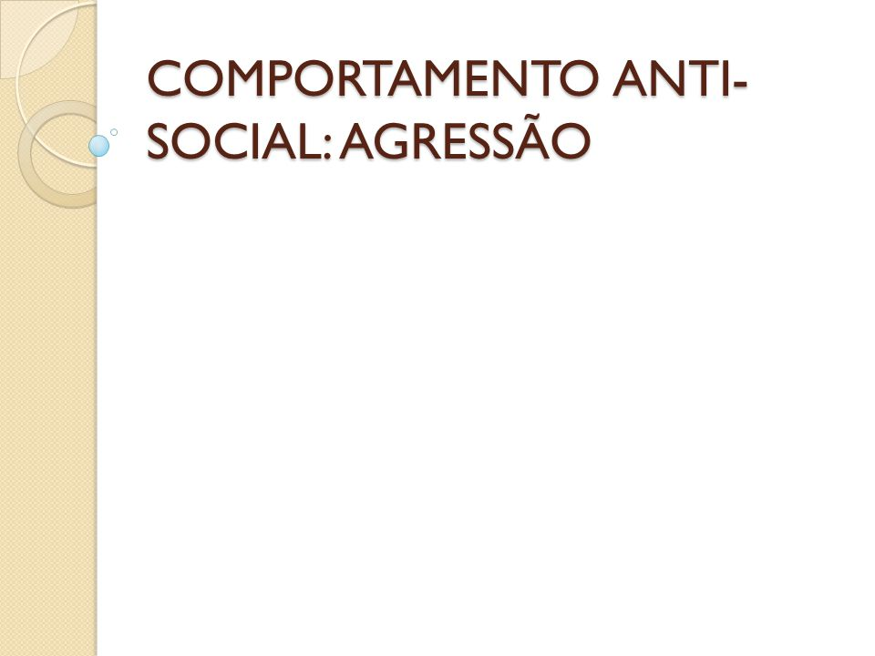 COMPORTAMENTO ANTI-SOCIAL: AGRESSÃO