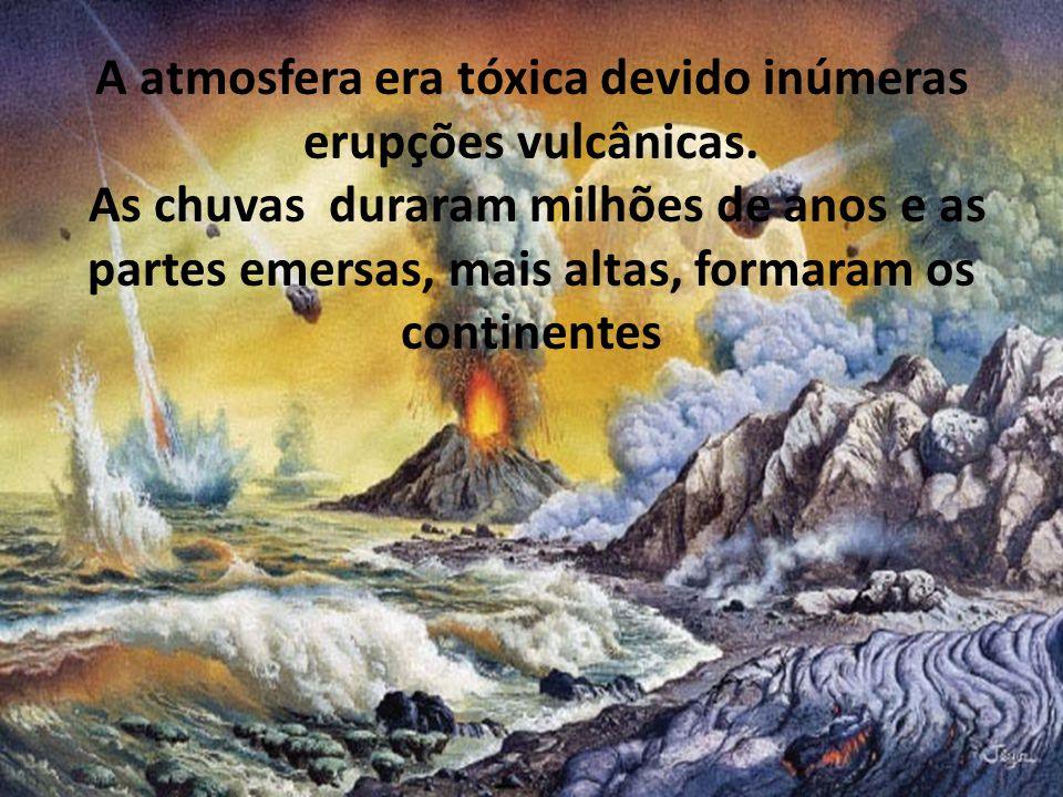 A atmosfera era tóxica devido inúmeras erupções vulcânicas.