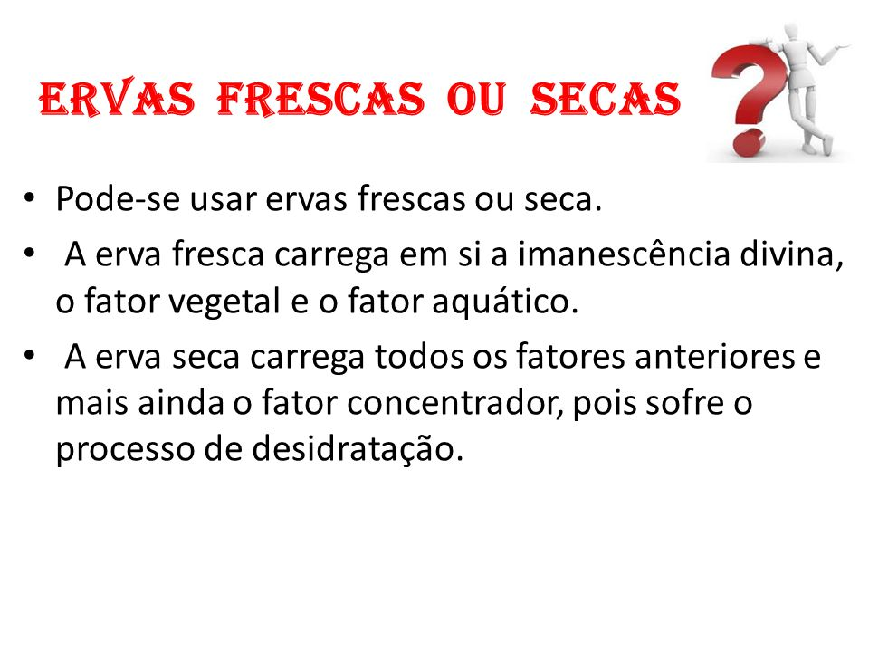 Ervas frescas ou secas Pode-se usar ervas frescas ou seca.