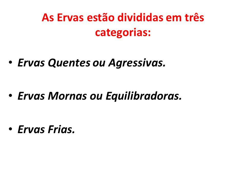 As Ervas estão divididas em três categorias: