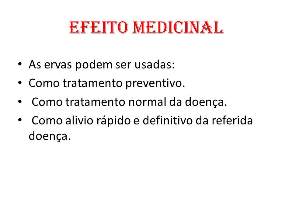 EFEITO MEDICINAL As ervas podem ser usadas: