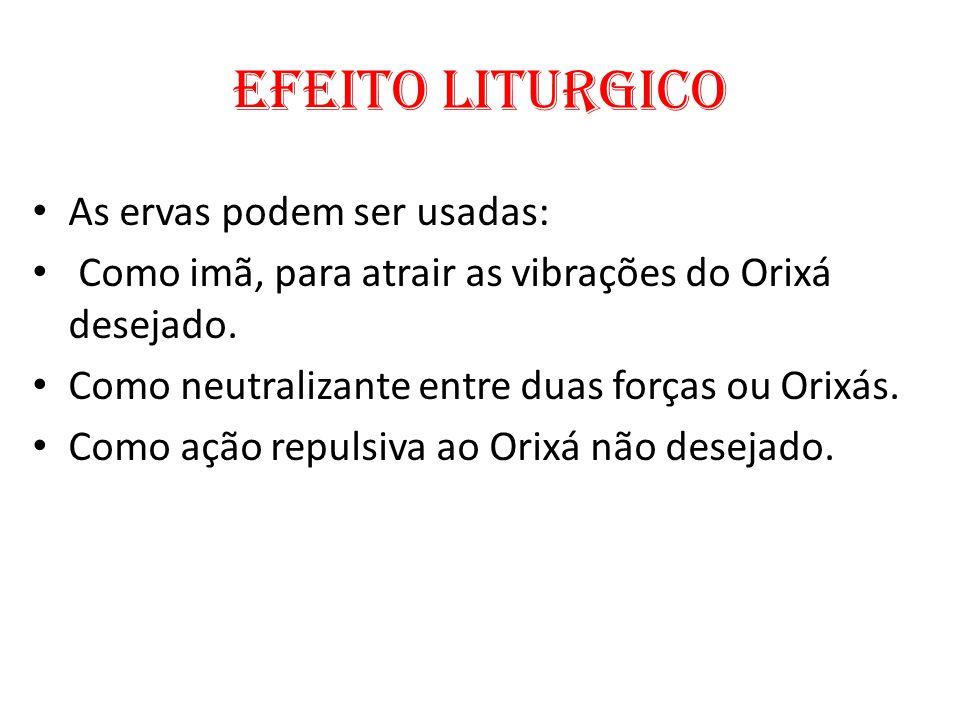 EFEITO LITURGICO As ervas podem ser usadas: