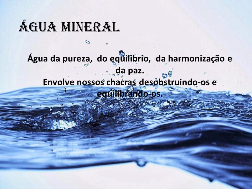 ÁGUA MINERAL Água da pureza, do equilibrio, da harmonização e da paz.