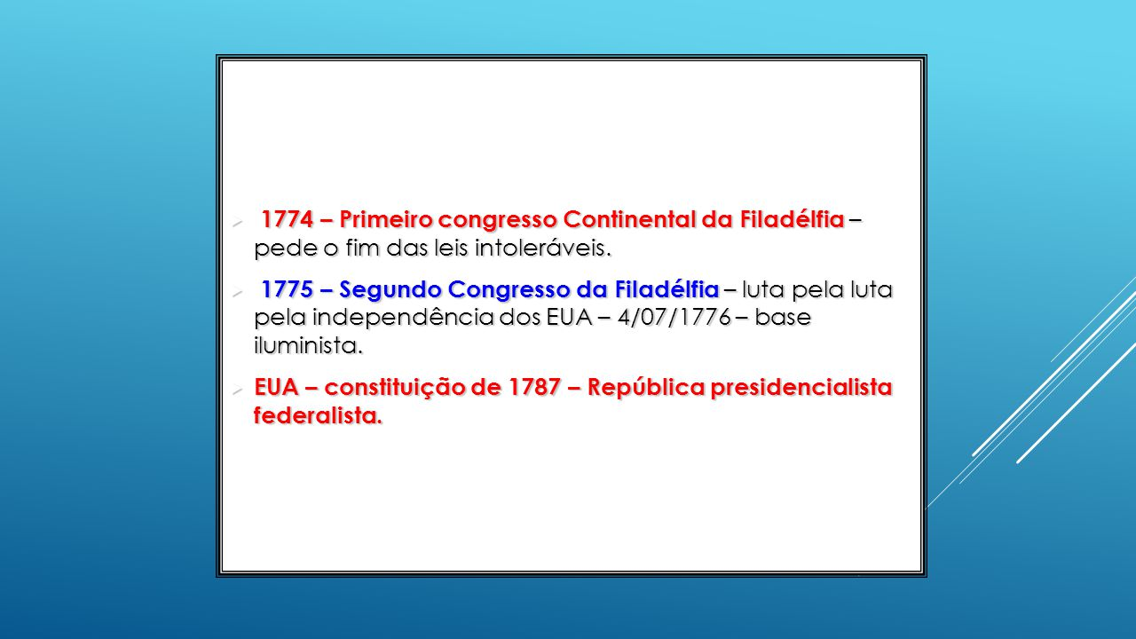 1774 – Primeiro congresso Continental da Filadélfia – pede o fim das leis intoleráveis.